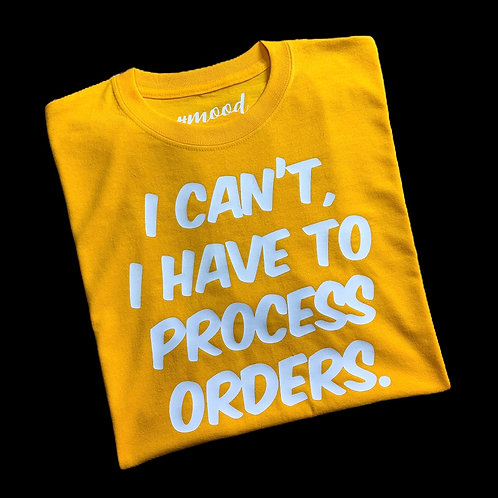 I CAN'T, I HAVE TO PROCESS ORDERS.