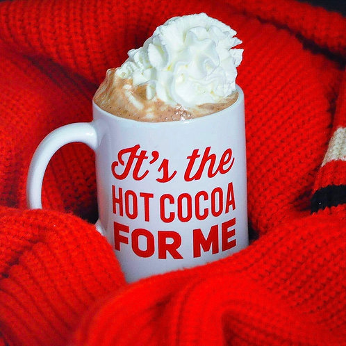 It's The Hot Cocoa For Me   Mug