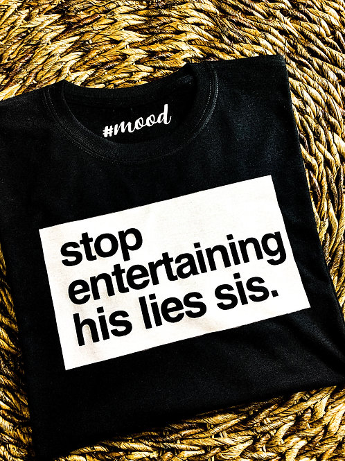 stop entertaining his lies sis. | Sweatshirt