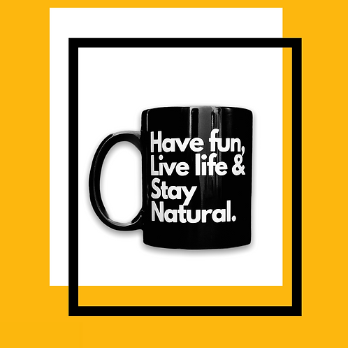 Have fun, live life & stay natural.