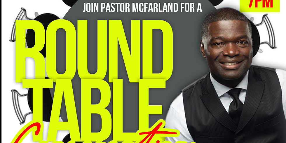 Round Table Conversation with Pastor Mcfarland