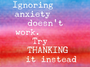 Why you should stop ignoring your anxiety and THANK it instead