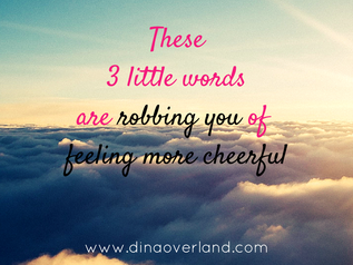 These 3 words are robbing you of feeling more cheerful & speaking honestly