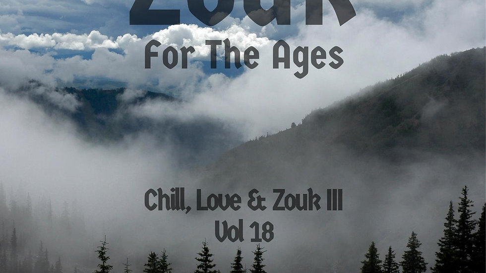 Zouk For The Ages Vol. 18 (Chill, Love & Zouk Series III)