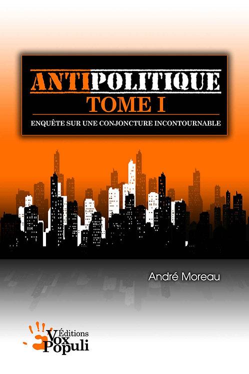TRAITÉ D'ANTIPOLITIQUE - TOME 1