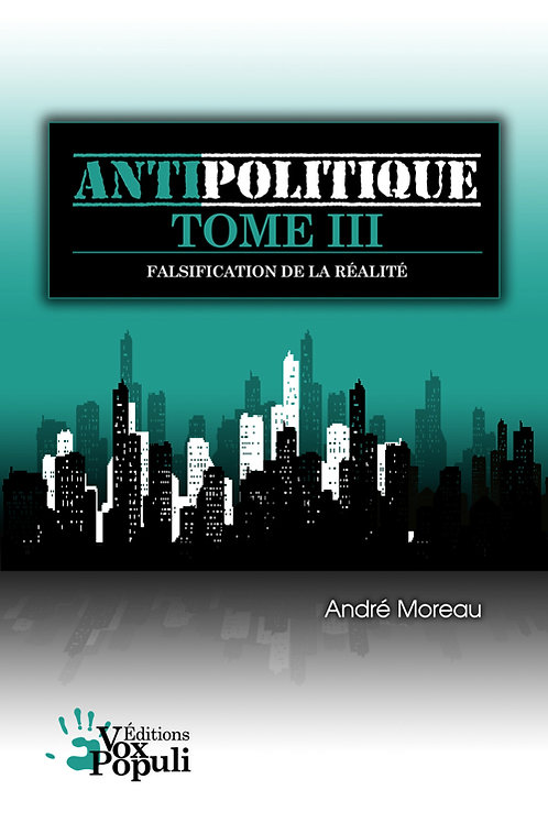 TRAITÉ D'ANTIPOLITIQUE - TOME 3