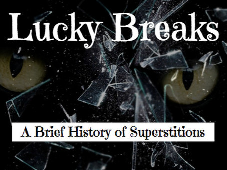 Lucky Breaks: A History of Superstitions