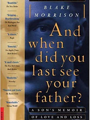When Did You Last See Your Father?: A Son's Memoire of Love and Loss