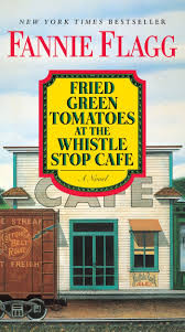 Fried Green Tomatoes at the Whistle-Stop Café by Fannie Flagg