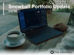 Snowball Portfolio Update   Mar 2021