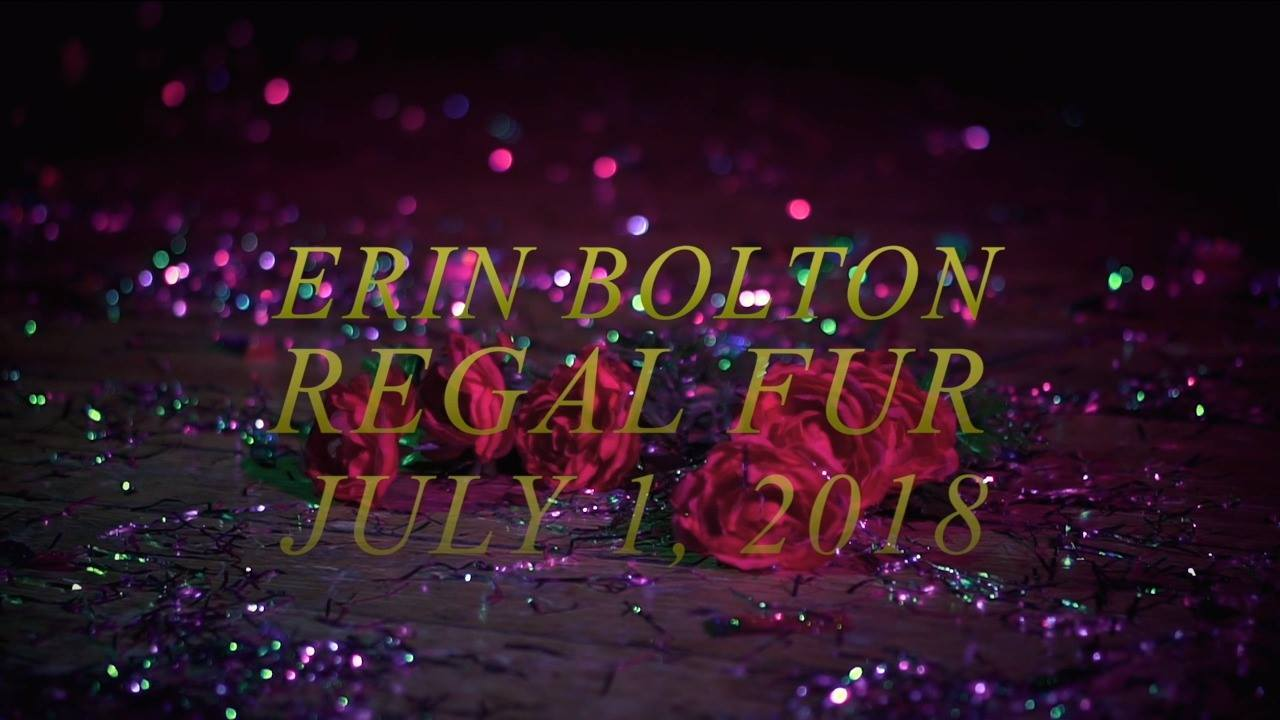 REGAL FUR | ERIN BOLTON | JULY 1st 2018