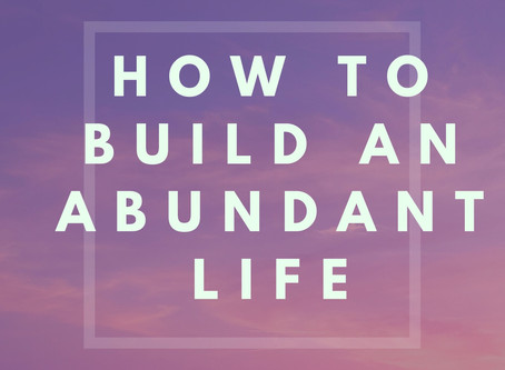 How to build an abundant life