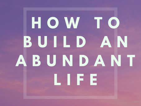 How to build an abundant life