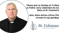 Please join us for Fr. Jerry's Last Mass at St. Coleman's this Sunday at 11:00pm!!!