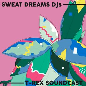 Sweat Dreams DJs // T-Rex Soundcast