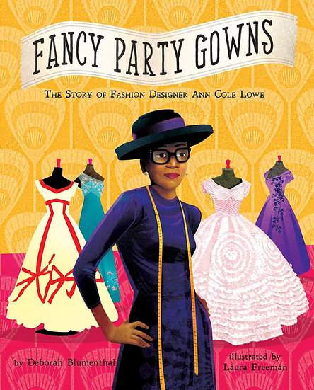 Fancy Party Gowns : The Story of Fashion Designer Ann Cole Lowe