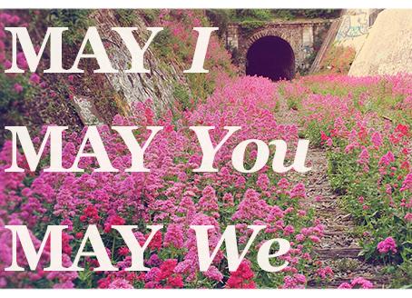 MAY I, MAY You, MAY We