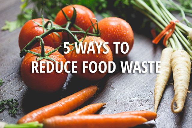 5 Ways to Reduce Food Waste