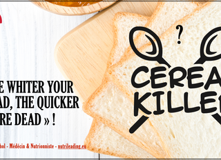«The whiter your bread, the quicker you're dead » !