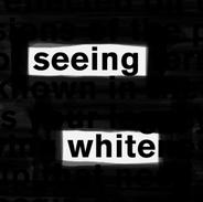 """""""Seeing White"""""""