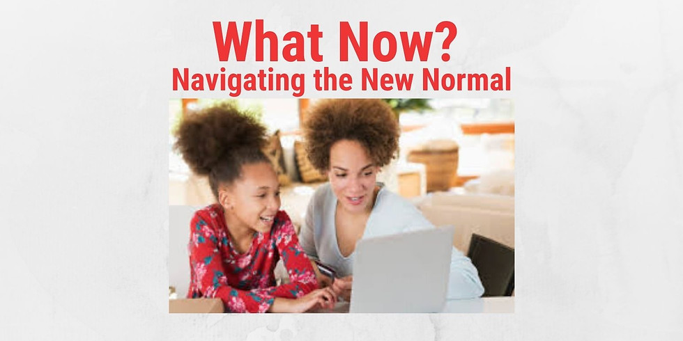 What Now? Navigating the New Normal