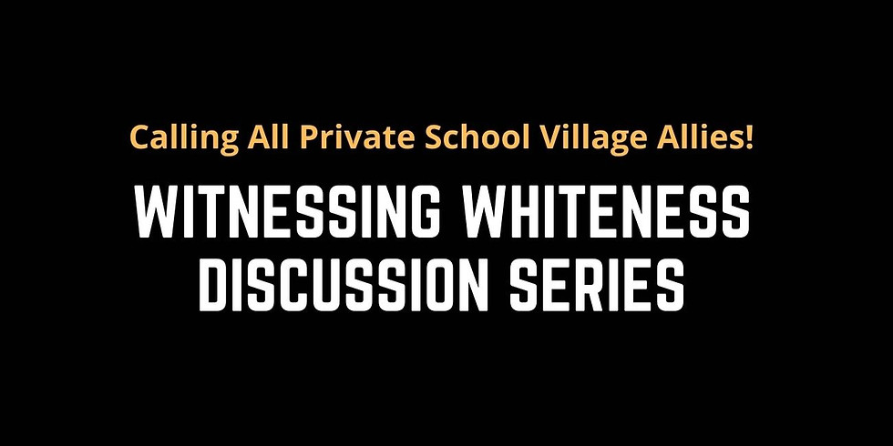 Witnessing Whiteness Discussion Series (Calling All Allies!)