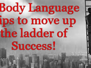 USE BODY LANGUAGE TO CLIMB THE LADDER OF SUCCESS