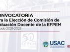 Convocatoria para la Elección de Comisión de Evaluación Docente de la EFPEM. Período 2021-2023