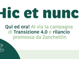 HIC ET NUNC! AL VIA LA CAMPAGNA DI TRANSIZIONE 4.0 E RILANCIO PROMOSSA DA ZANCHETTIN