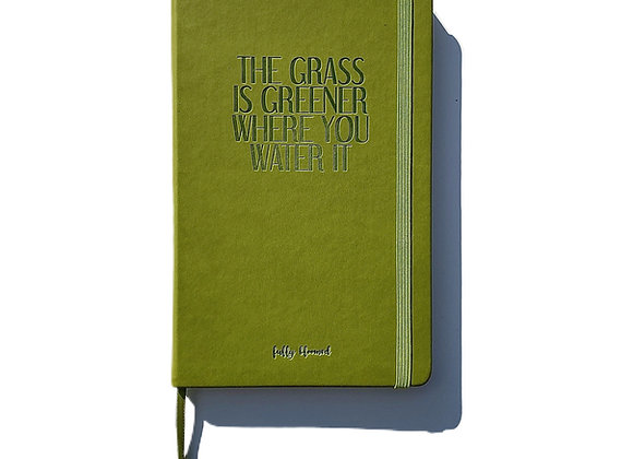THE GRASS IS GREENER WHERE YOU WATER IT JOURNAL