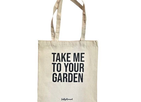 TAKE ME TO YOUR GARDEN TOTE BAG