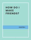 HOW DO I MAKE FRIEND?