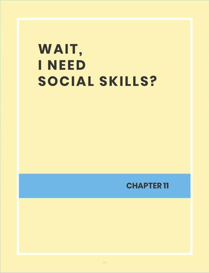 WAIT, I NEED SOCIAL SKILLS?