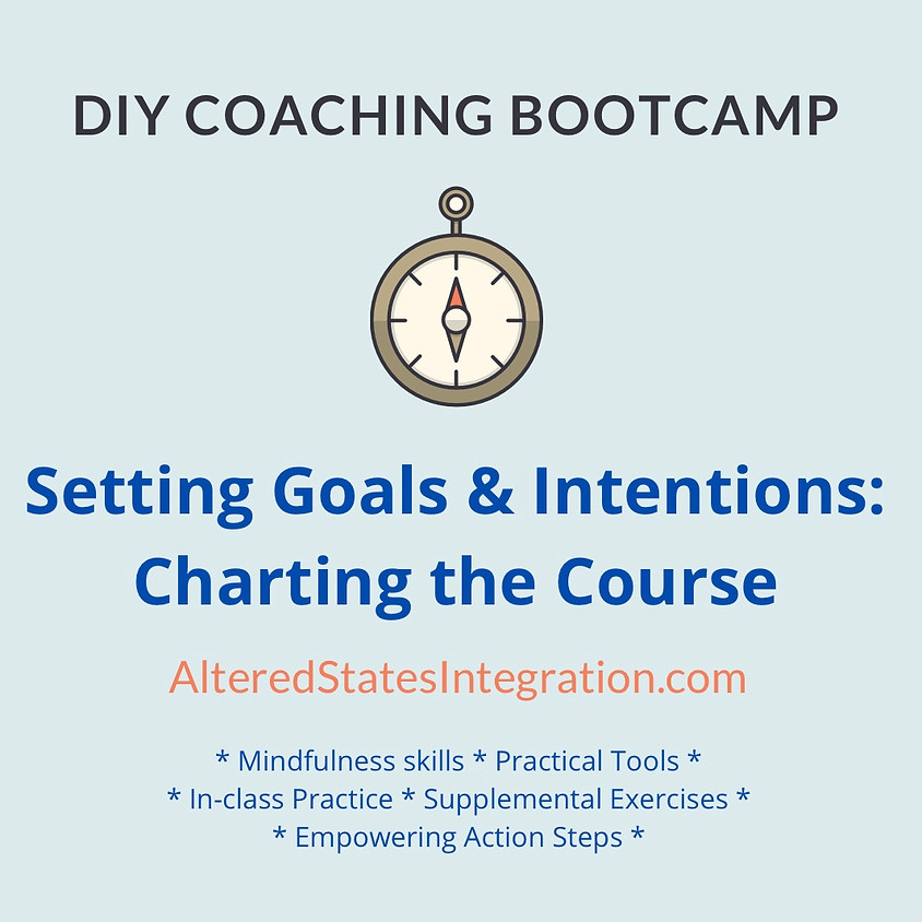 Setting Goals & Intentions: Charting the Course - DIY Coaching Bootcamp