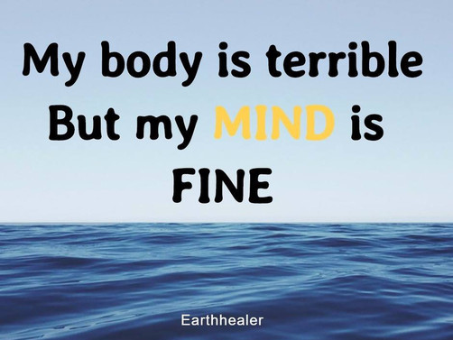 【my body is terrible, but my mind is fine】