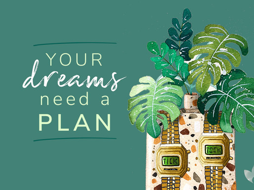 Your Dreams need a Plan - Here are our tips