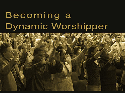 Becoming A Dynamic Worshipper