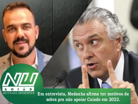 Em entrevista, Mendanha afirma ter motivos para não apoiar Caiado em 2022.