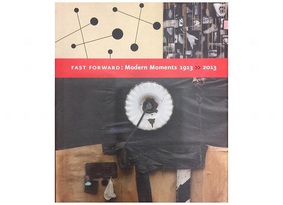 Fast Forward: Modern Moments 1913-2013