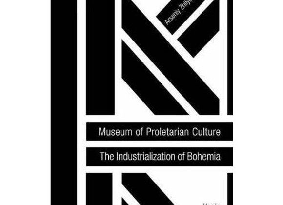 Museum of Proletarian Culture: The Industialization of Bohemia by Arseniy Zhilya