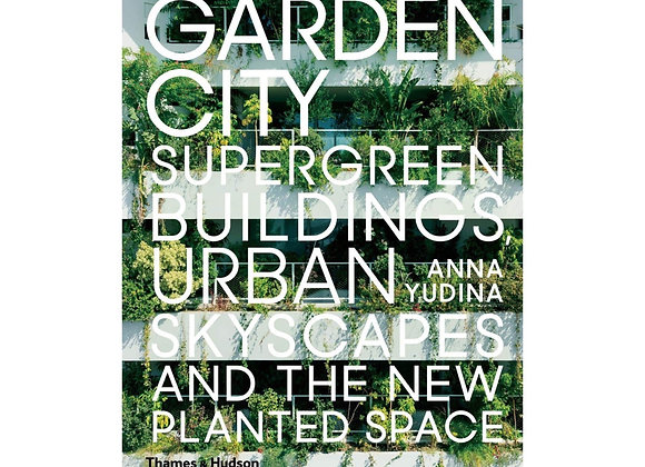 Garden City: Supergreen Buildings, Urban Skyscapes