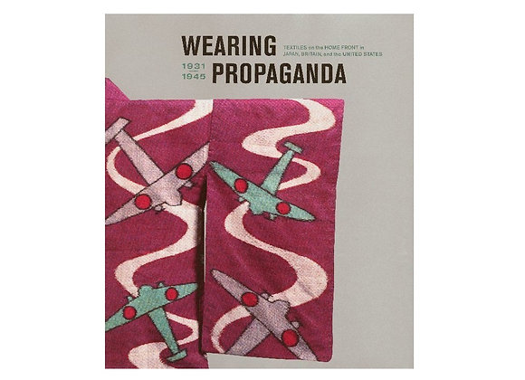 Wearing Propaganda: Textiles on the Home Front in Japan, Britain, and the United