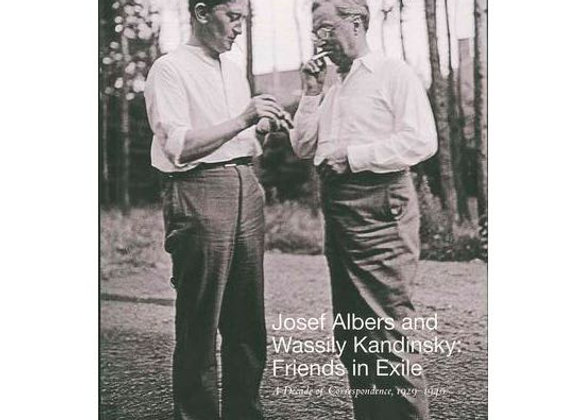 Josef Albers and Wassily Kandinsky: Friends in Exile - A Decade of Correspondenc