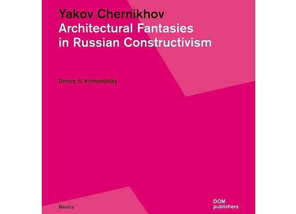 Yakov Chernikhov. Architectural Fantasies in Russian Constructivism