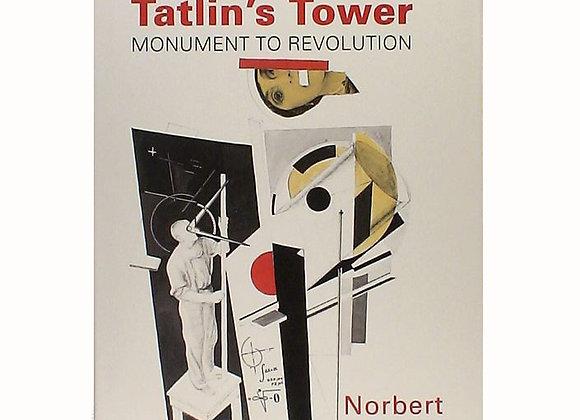 Tatlin's Tower: Monument to Revolution