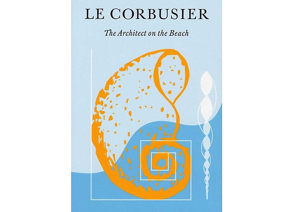 Le Corbusier. The Architect on the Beach