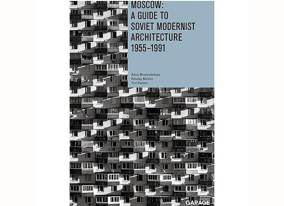 Moscow: A Guide to Soviet Modernist Architecture 1955–1991