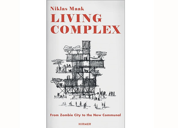 Niklas Maak - Living Complex: From Zombie City to the New Communal