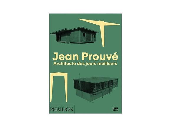 Jean Prouve: Architecte des jours meilleurs