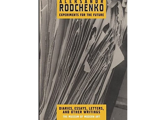 Aleksandr Rodchenko: Experiments for the Future, Diaries, Essays, Letters, and O